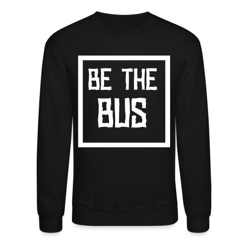 BE THE BUS - Unisex Crewneck Sweatshirt