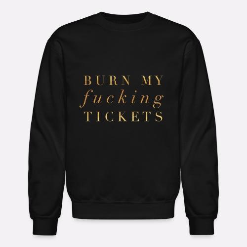 BURN MY F*CKING TICKETS - Crewneck Sweatshirt
