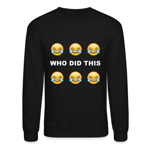 WHO DID THIS 2 - Crewneck Sweatshirt