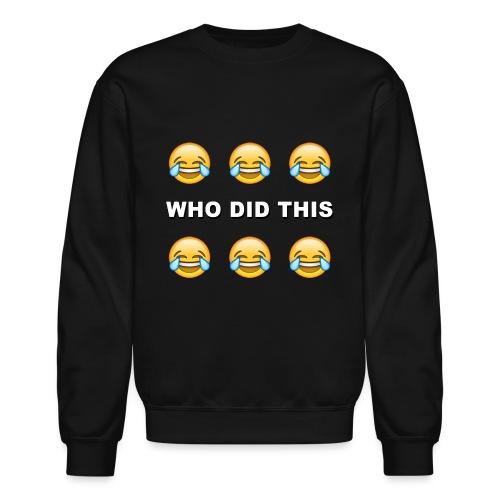 WHO DID THIS 2 - Unisex Crewneck Sweatshirt