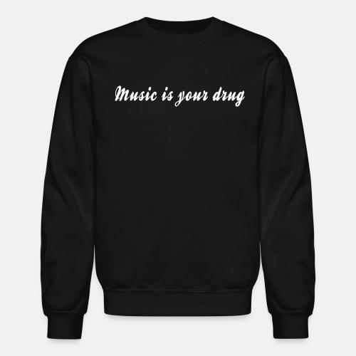 music_is_your_drug - Crewneck Sweatshirt