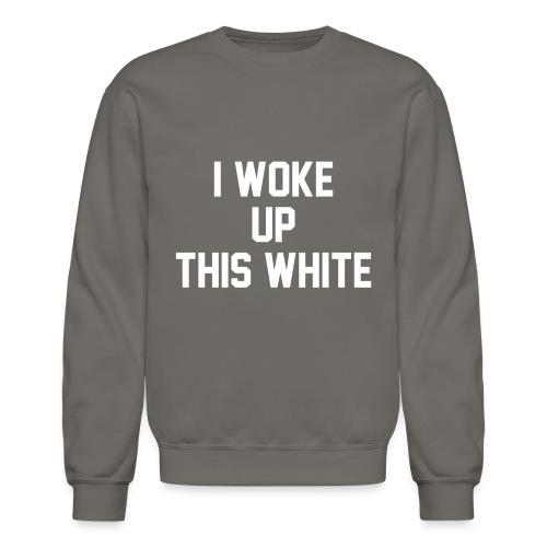 I Woke Up This White - Unisex Crewneck Sweatshirt