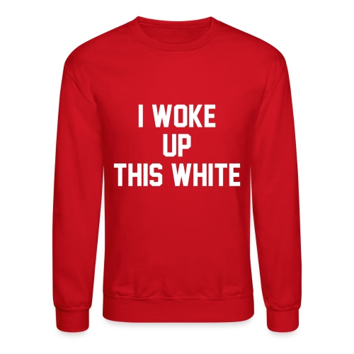 I Woke Up This White - Unisex Crewneck Sweatshirt