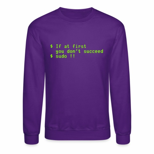 If at first you don't succeed; sudo !! - Crewneck Sweatshirt