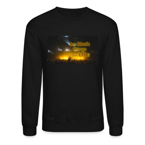 Can Music CHange Your LIfe? - Crewneck Sweatshirt