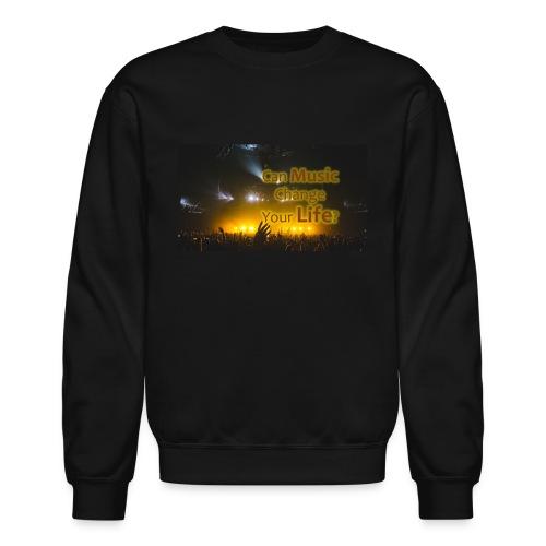 Can Music CHange Your LIfe? - Crewneck Sweatshirt