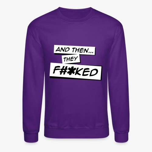 And Then They FKED Logo - Unisex Crewneck Sweatshirt