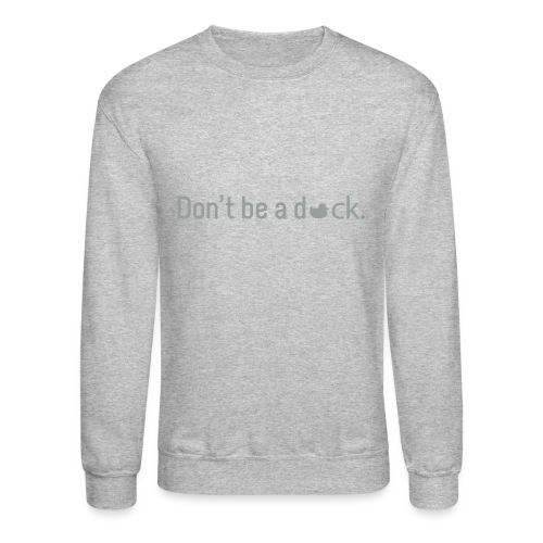 Don't Be a Duck - Crewneck Sweatshirt