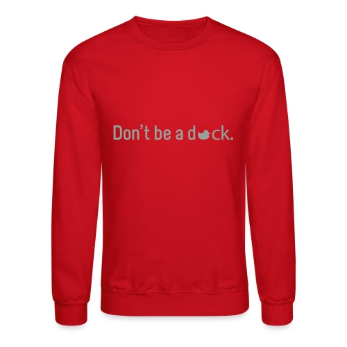 Don't Be a Duck - Crewneck Sweatshirt
