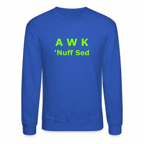 Awk. 'Nuff Sed - Crewneck Sweatshirt