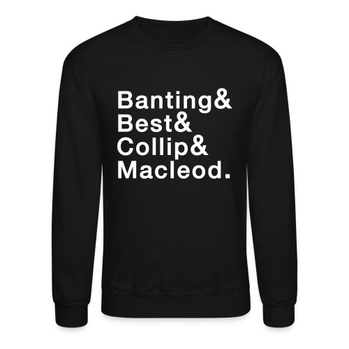 Banting, Best, Collip and MacLeod - Unisex Crewneck Sweatshirt
