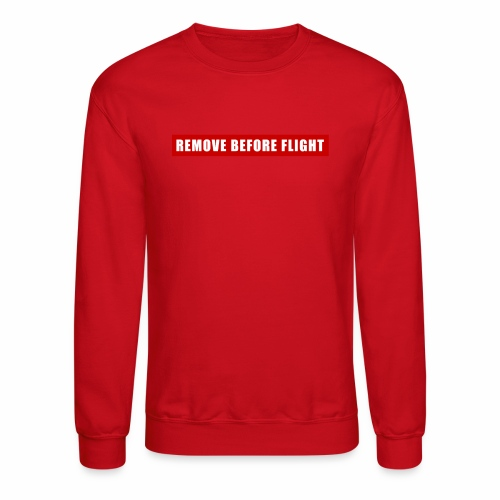 Remove Before Flight - Crewneck Sweatshirt
