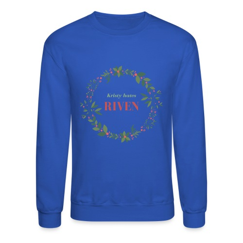 Kristy hates Riven - Crewneck Sweatshirt