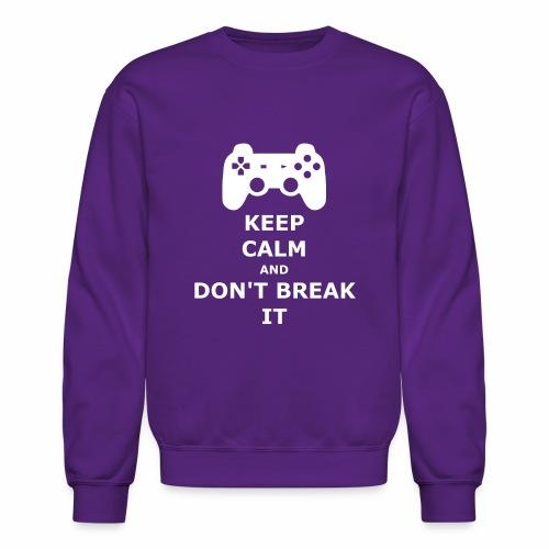 Keep Calm and don't break your game controller - Crewneck Sweatshirt