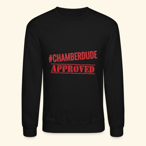 Chamber Dude Approved - Crewneck Sweatshirt