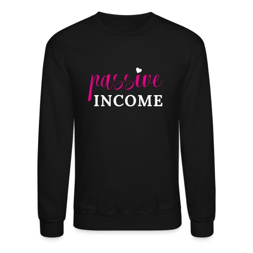 Passive Income - Unisex Crewneck Sweatshirt