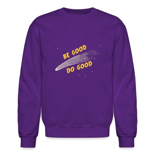 Be Good and - Crewneck Sweatshirt