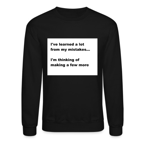 I've learned a lot from my mistakes... - Crewneck Sweatshirt
