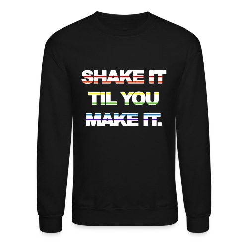 shake It Til You Make It - Crewneck Sweatshirt