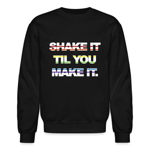 shake It Til You Make It - Unisex Crewneck Sweatshirt