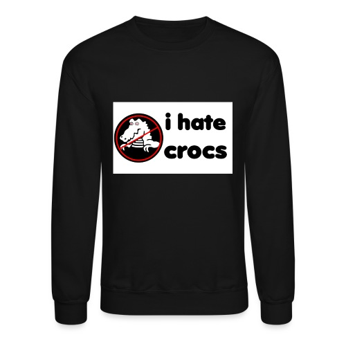 I Hate Crocs shirt - Crewneck Sweatshirt