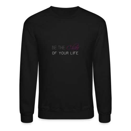 Be_the_Chief_of_your_life_-_White_Version - Crewneck Sweatshirt