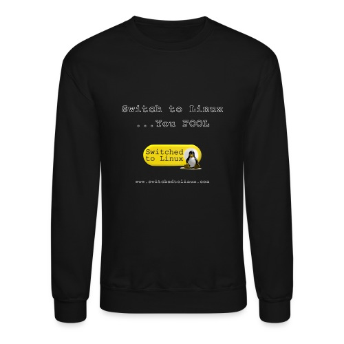 Switch to Linux You Fool - Crewneck Sweatshirt