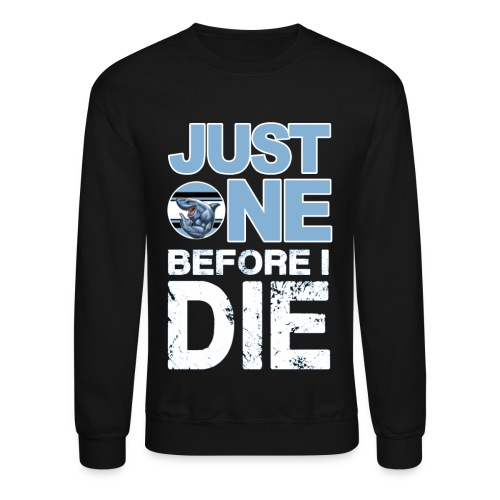Sharks One Before I Die - Unisex Crewneck Sweatshirt