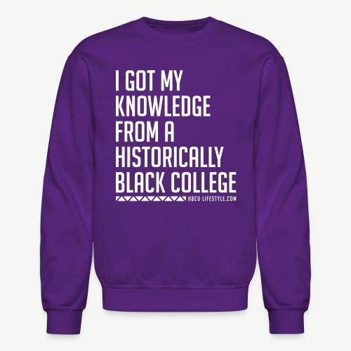 I Got My Knowledge From a Black College - Crewneck Sweatshirt