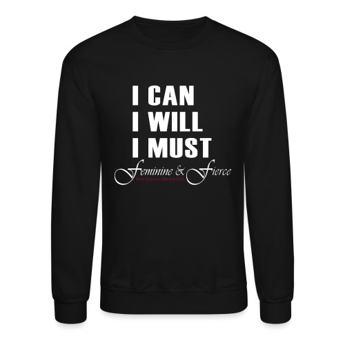 I can I will I must Feminine and Fierce - Crewneck Sweatshirt