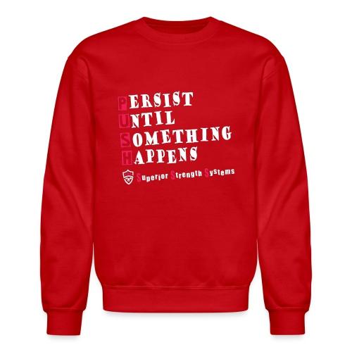 Persist Until Something Happens - Crewneck Sweatshirt