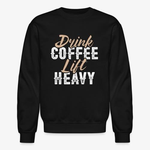 Drink Coffee Lift Heavy - Crewneck Sweatshirt