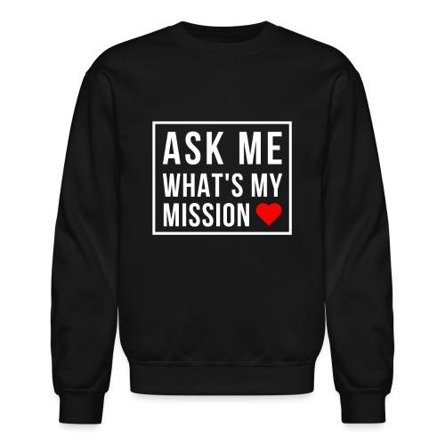 Ask Me What's My Mission - Crewneck Sweatshirt