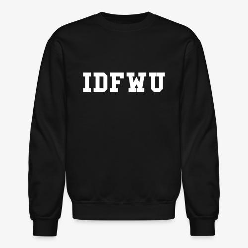 IDFWU - Unisex Crewneck Sweatshirt