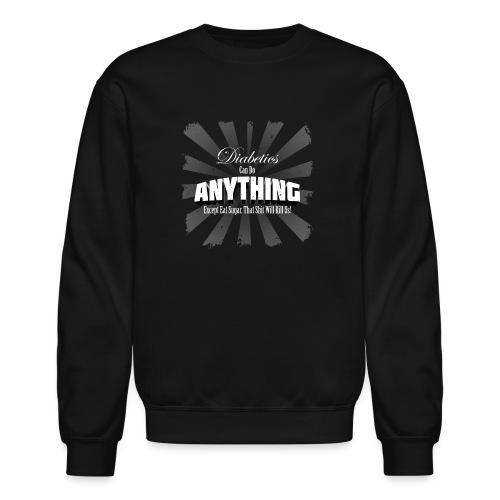 Diabetics Can Do Anything........... - Unisex Crewneck Sweatshirt