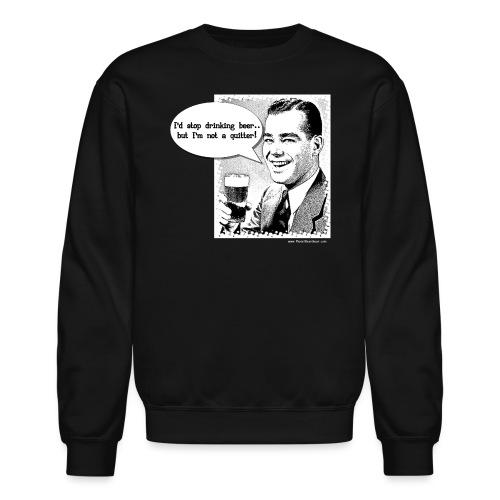 I'm Not A Quitter Man - Crewneck Sweatshirt