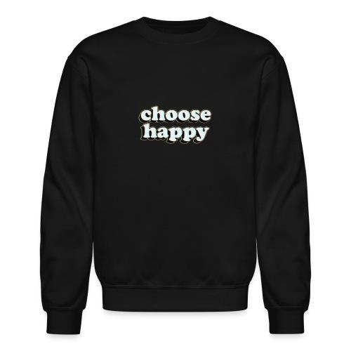 Choose Happy - Crewneck Sweatshirt