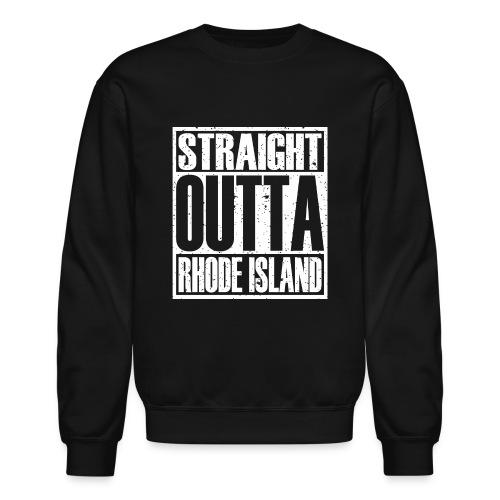Straight Outta Rhode Island - Crewneck Sweatshirt