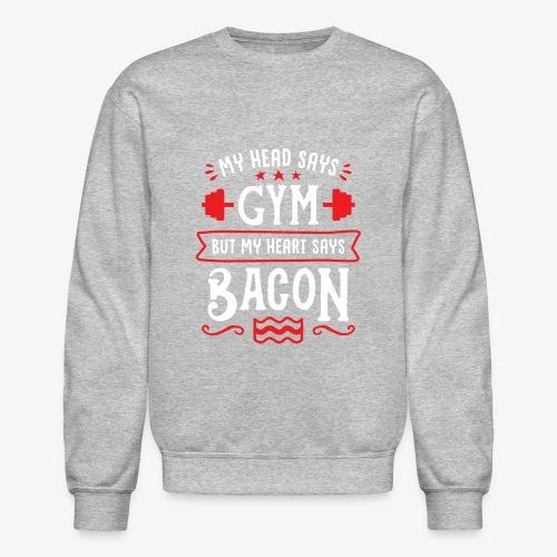 My Head Says Gym But My Heart Says Bacon - Crewneck Sweatshirt