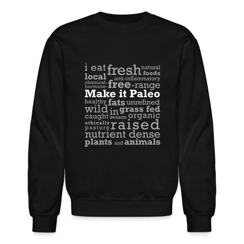 make it paleo shirt light text - Crewneck Sweatshirt
