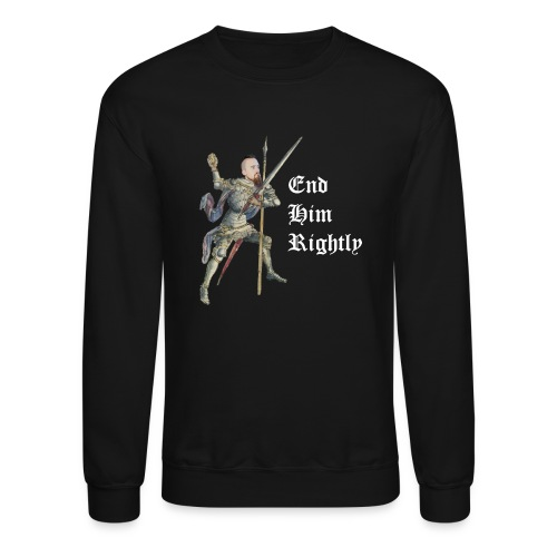 End Him Rightly white text right - Crewneck Sweatshirt