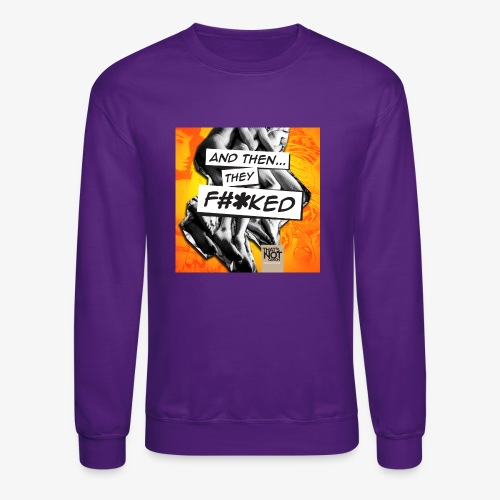 And Then They FKED Cover - Unisex Crewneck Sweatshirt