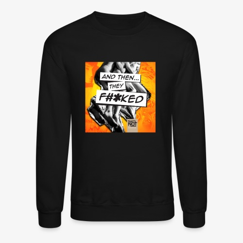 And Then They FKED Cover - Crewneck Sweatshirt