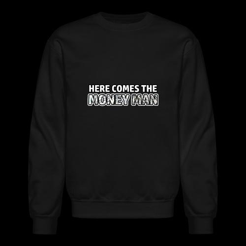 Here Comes The Money Man - Crewneck Sweatshirt