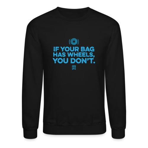 Only your bag has wheels - Crewneck Sweatshirt