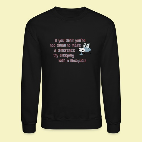 TOO SMALL TO MAKE A DIFFERENCE - Crewneck Sweatshirt