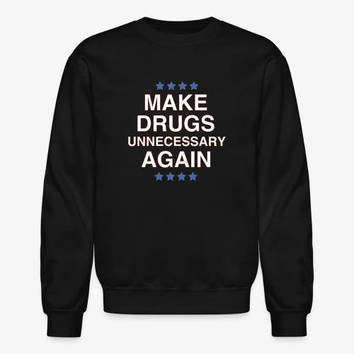 Make Drugs Unnecessary Again - Crewneck Sweatshirt