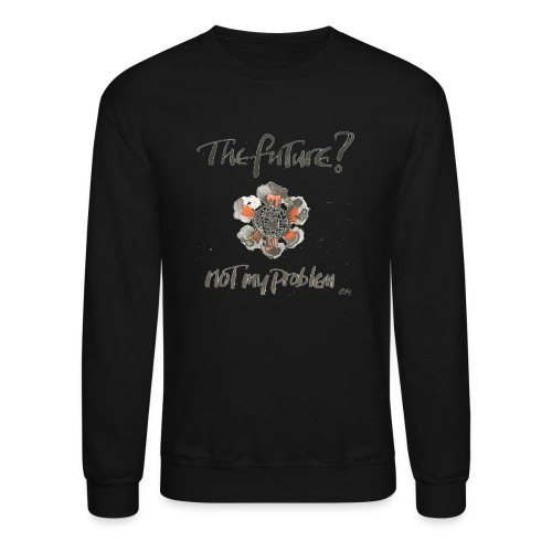 The Future not my problem - Unisex Crewneck Sweatshirt