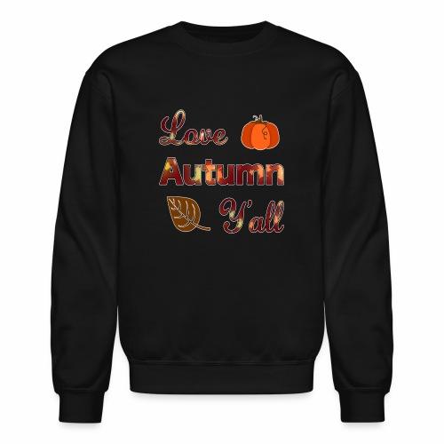 Love Autumn Y'all Fall Season Leaf Foliage Gourd. - Unisex Crewneck Sweatshirt