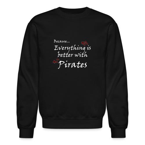 Better with Pirates - Unisex Crewneck Sweatshirt